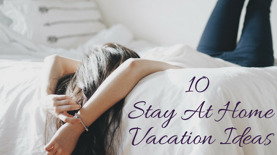 stay home vacation ideas