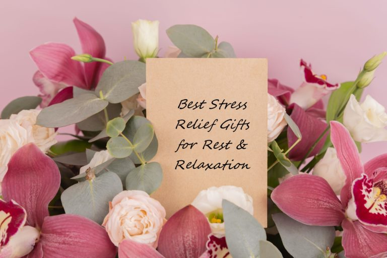 Best Stress Relief Gifts To Get Immediate Relaxation!