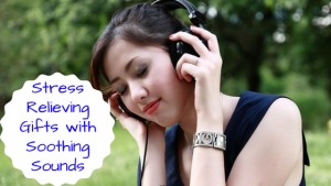 Stress Relieving Gifts: Releasing Stress Through Soothing Sounds