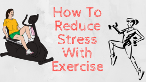 How to Reduce Stress with Exercise – The Ultimate Solution