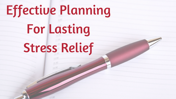 Benefits of Effective Planning to Combat Stress