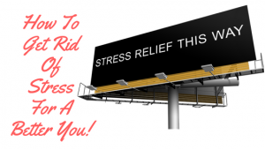 Amazing Tips on How To Get Rid Of Stress