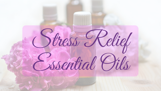 Stress Relief Essential Oils All Busy Women Need