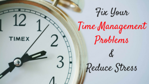 How to Solve Time Management Problems And Reduce Stress