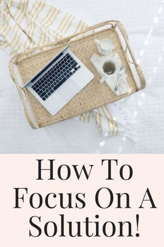 how to focus on a solution