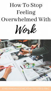 how to stop feeling overwhelmed with work
