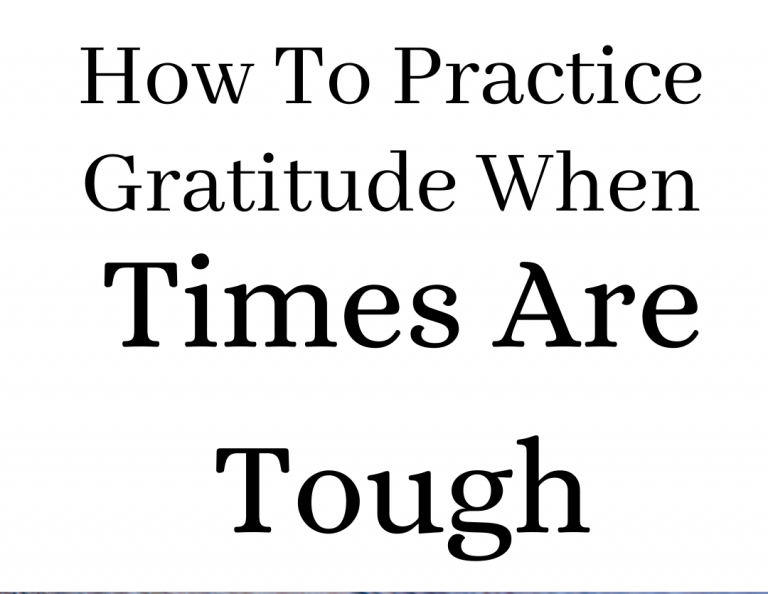 How to Practice Gratitude Everyday When Times Are Hard